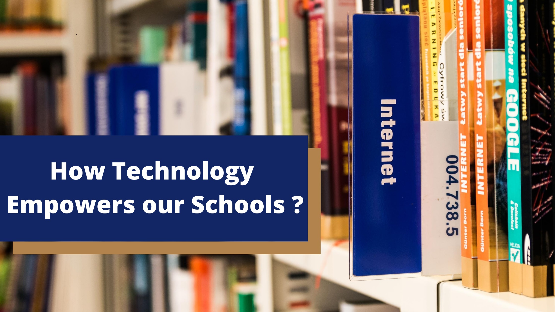 How Technology Empowers our Schools?